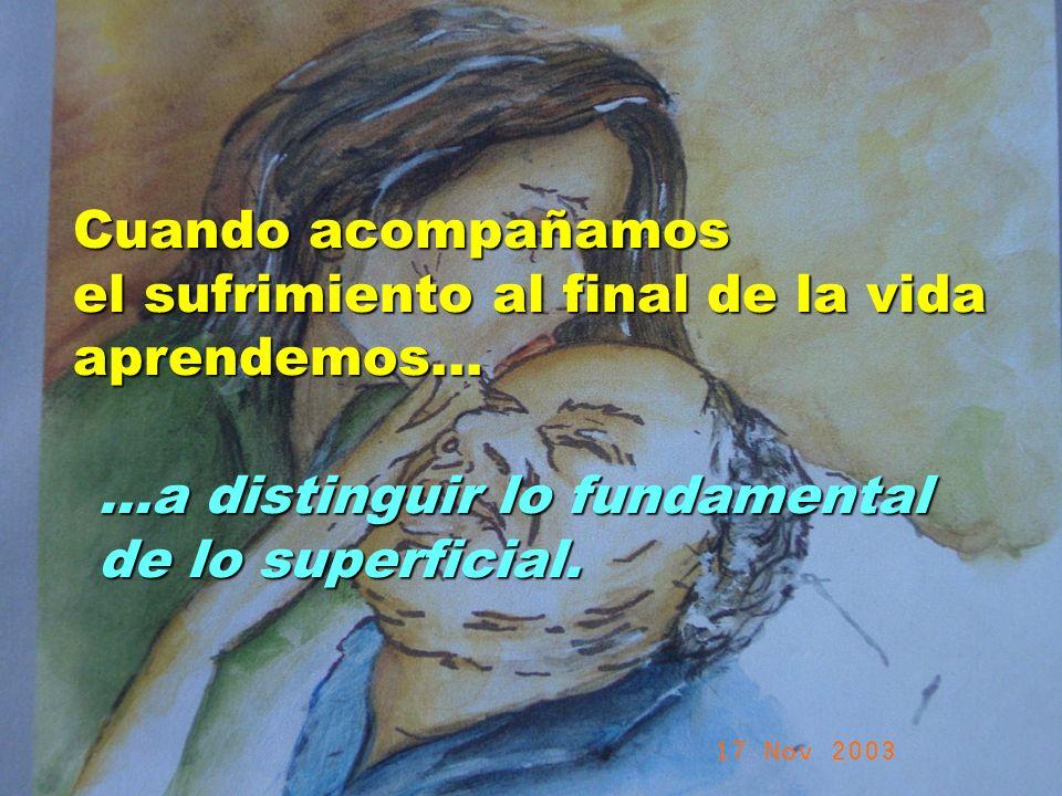 UMP Hospital San Juan de Dios (Santurce-Vizcaya). 2000 Cuando acompañamos el sufrimiento al final de la vida aprendemos......a distinguir lo fundament