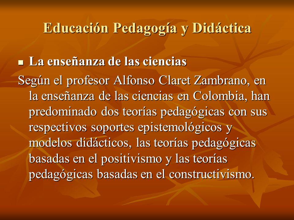 Educación Pedagogía y Didáctica La enseñanza de las ciencias La enseñanza de las ciencias Según el profesor Alfonso Claret Zambrano, en la enseñanza d