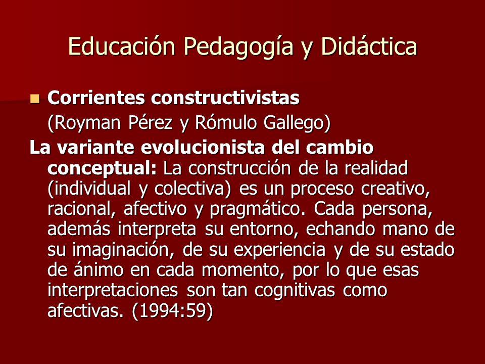 Educación Pedagogía y Didáctica Corrientes constructivistas Corrientes constructivistas (Royman Pérez y Rómulo Gallego) La variante evolucionista del