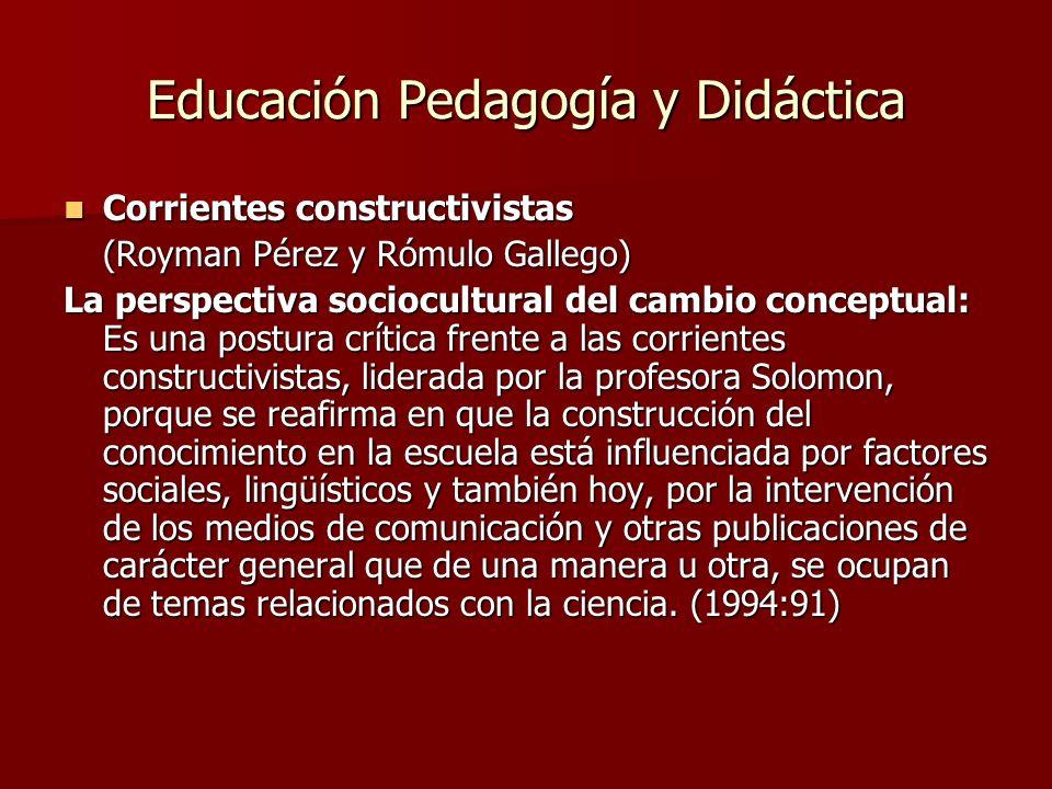 Educación Pedagogía y Didáctica Corrientes constructivistas Corrientes constructivistas (Royman Pérez y Rómulo Gallego) La perspectiva sociocultural d
