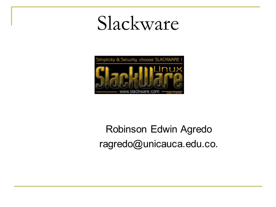 Slackware Robinson Edwin Agredo ragredo@unicauca.edu.co.
