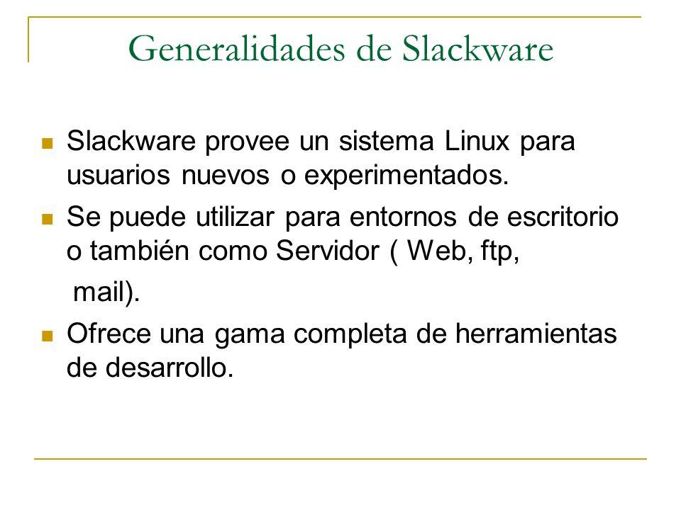 Generalidades de Slackware Slackware provee un sistema Linux para usuarios nuevos o experimentados. Se puede utilizar para entornos de escritorio o ta