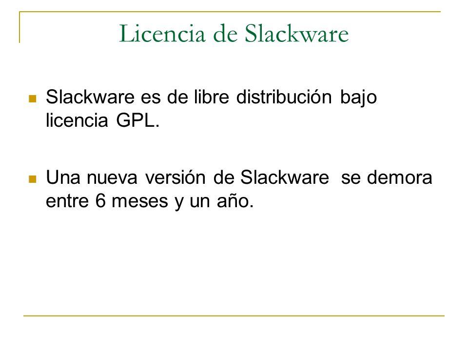 Licencia de Slackware Slackware es de libre distribución bajo licencia GPL. Una nueva versión de Slackware se demora entre 6 meses y un año.