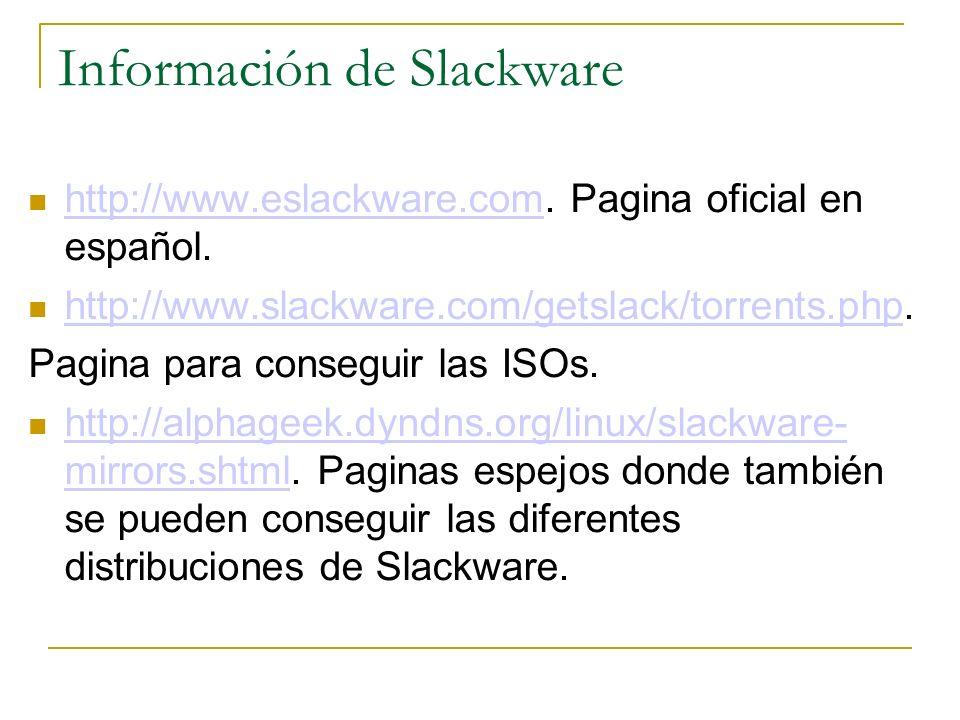 Información de Slackware http://www.eslackware.com. Pagina oficial en español. http://www.eslackware.com http://www.slackware.com/getslack/torrents.ph