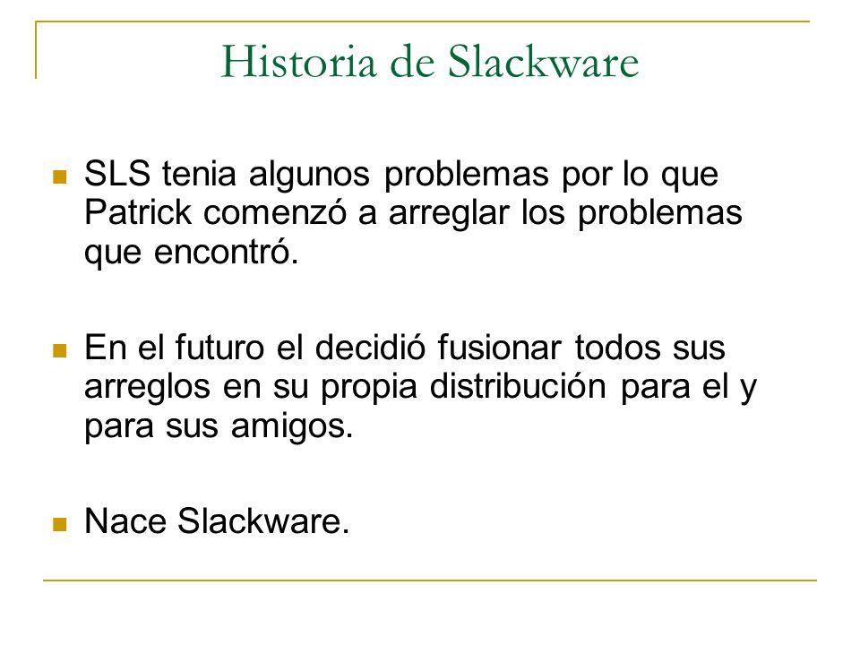 Historia de Slackware SLS tenia algunos problemas por lo que Patrick comenzó a arreglar los problemas que encontró. En el futuro el decidió fusionar t