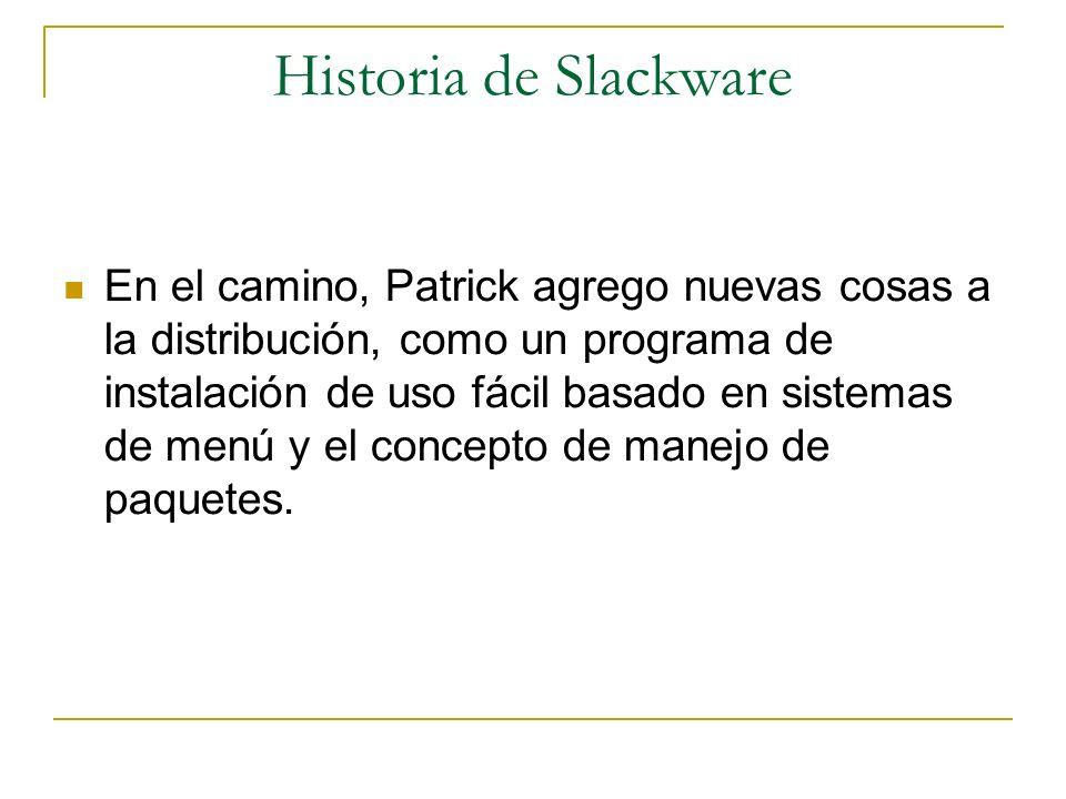 Historia de Slackware En el camino, Patrick agrego nuevas cosas a la distribución, como un programa de instalación de uso fácil basado en sistemas de