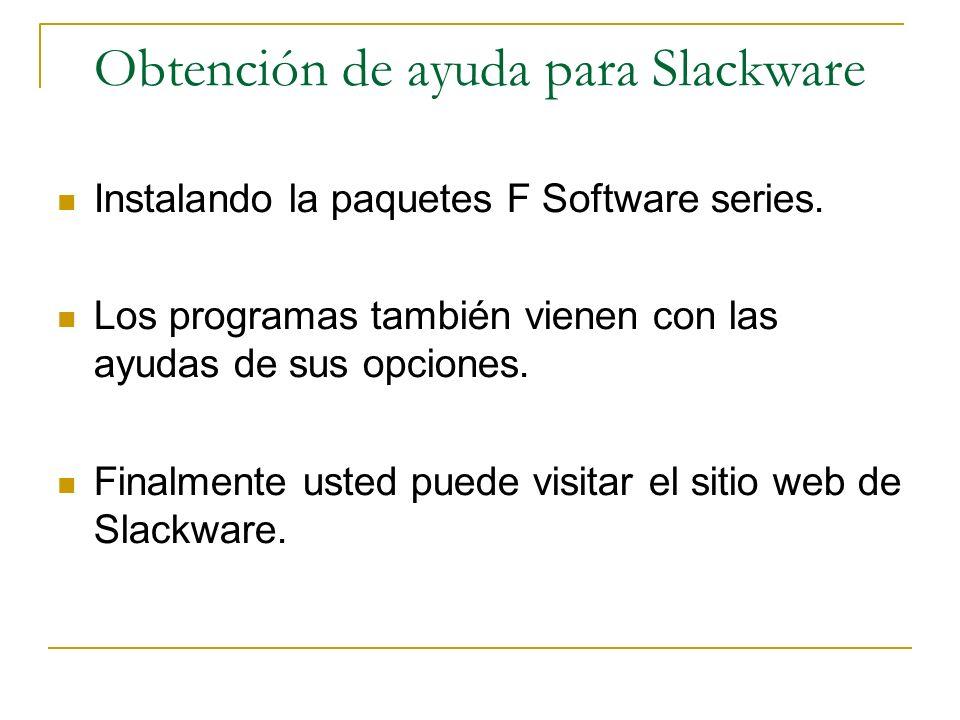 Obtención de ayuda para Slackware Instalando la paquetes F Software series. Los programas también vienen con las ayudas de sus opciones. Finalmente us