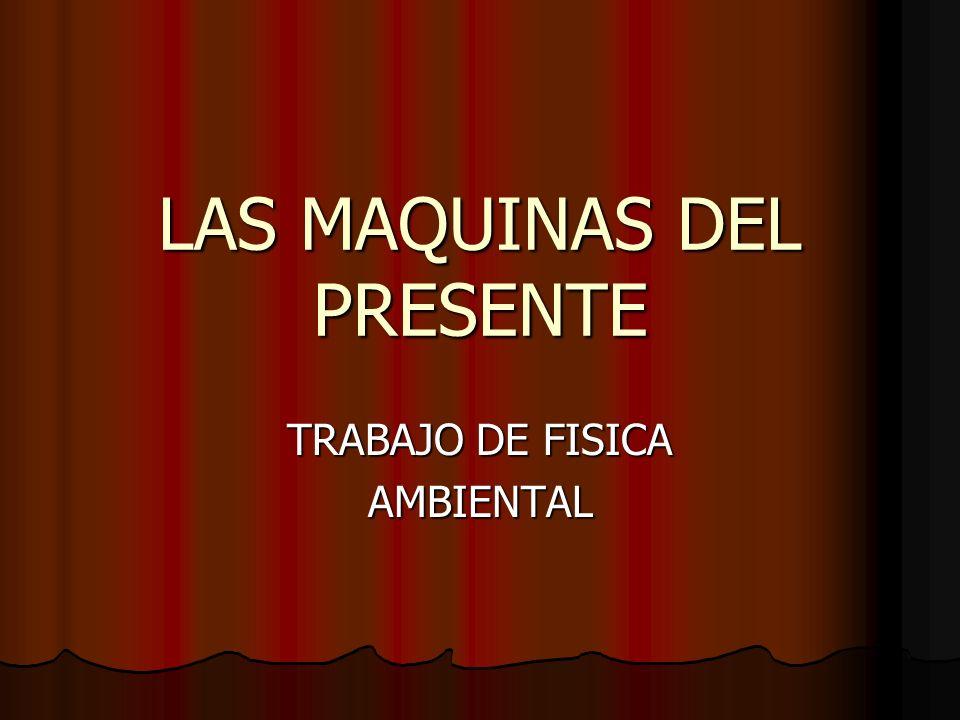 LAS MAQUINAS DEL PRESENTE TRABAJO DE FISICA AMBIENTAL