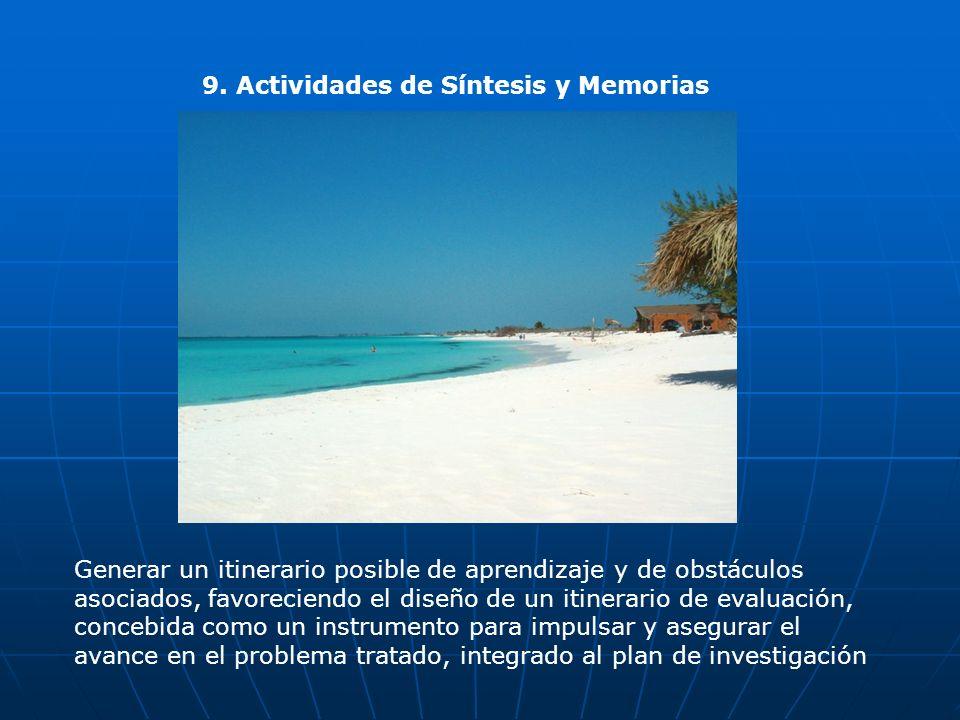 9. Actividades de Síntesis y Memorias Generar un itinerario posible de aprendizaje y de obstáculos asociados, favoreciendo el diseño de un itinerario