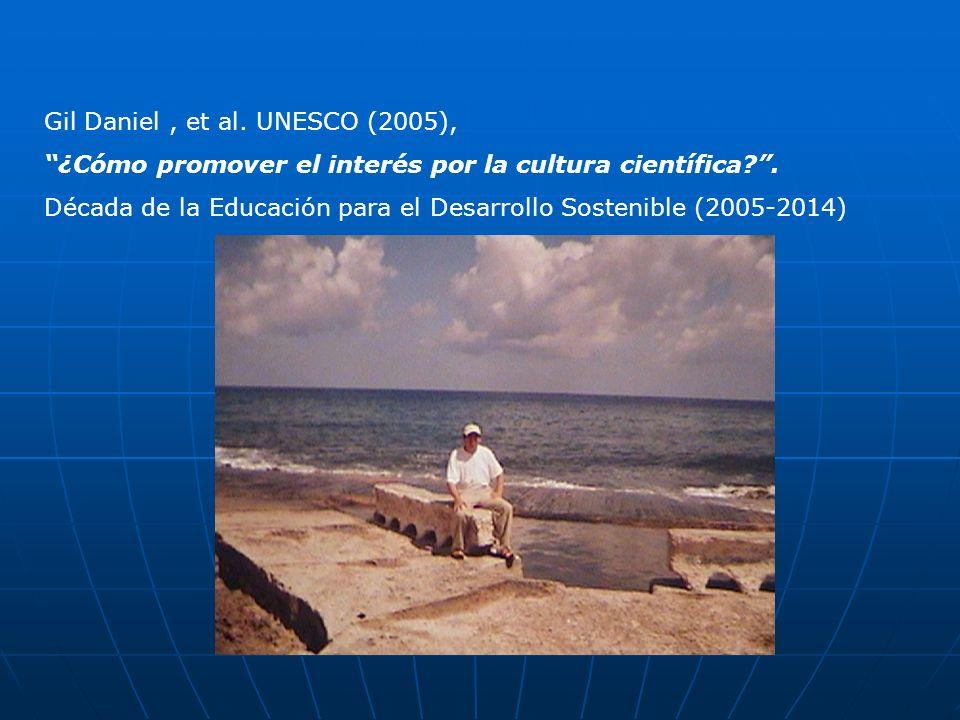 Gil Daniel, et al. UNESCO (2005), ¿Cómo promover el interés por la cultura científica?. Década de la Educación para el Desarrollo Sostenible (2005-201