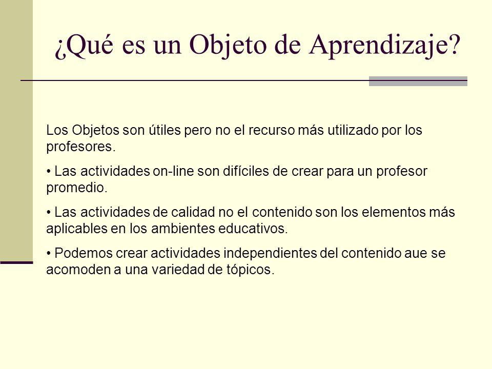 ¿Qué es un Objeto de Aprendizaje? Los Objetos son útiles pero no el recurso más utilizado por los profesores. Las actividades on-line son difíciles de