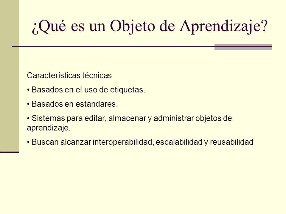 ¿Qué es un Objeto de Aprendizaje? Características técnicas Basados en el uso de etiquetas. Basados en estándares. Sistemas para editar, almacenar y ad