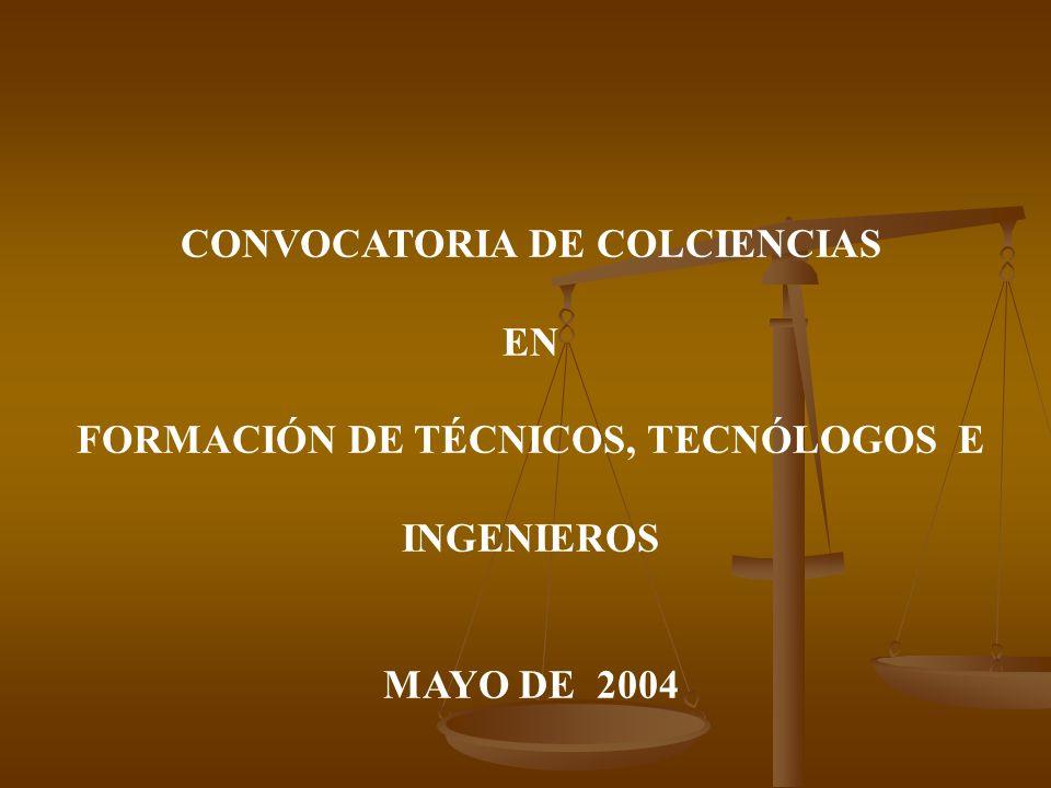 CONVOCATORIA DE COLCIENCIAS EN FORMACIÓN DE TÉCNICOS, TECNÓLOGOS E INGENIEROS MAYO DE 2004