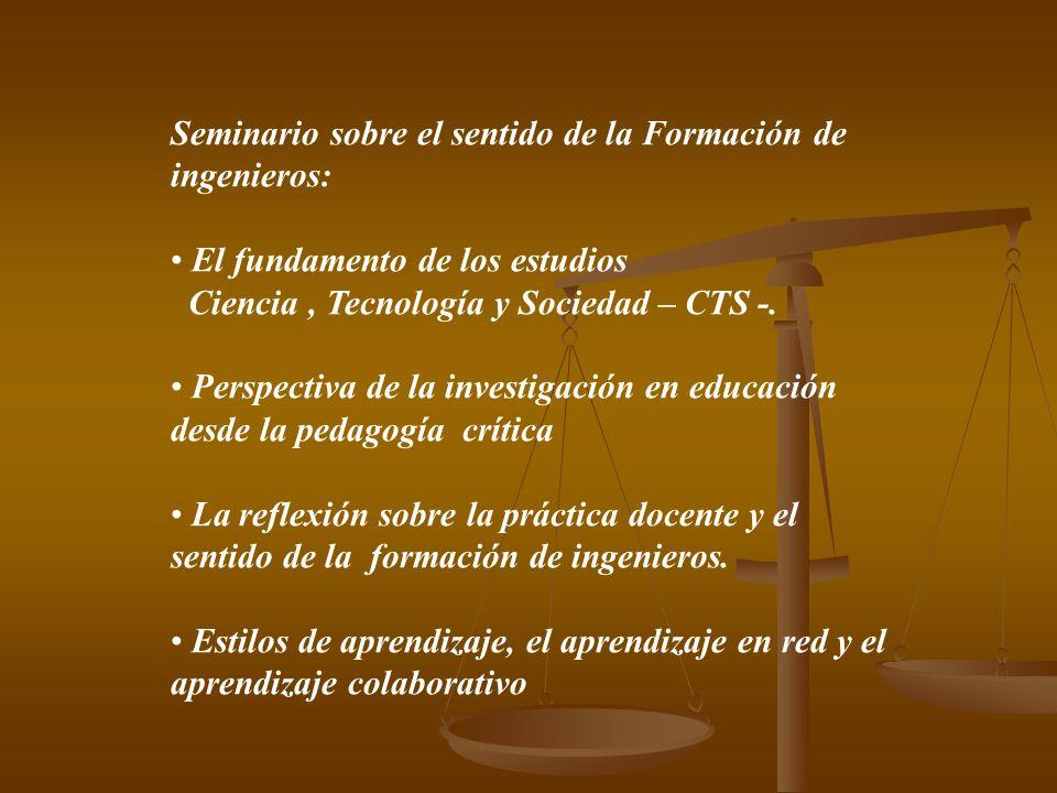Seminario sobre el sentido de la Formación de ingenieros: El fundamento de los estudios Ciencia, Tecnología y Sociedad – CTS -.