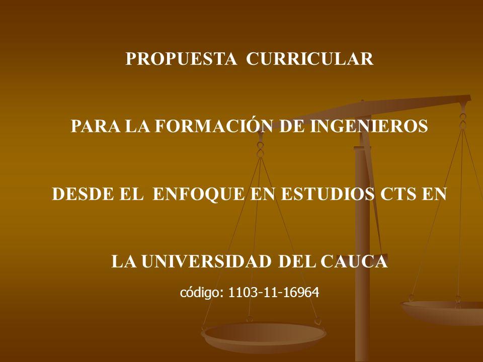 PROPUESTA CURRICULAR PARA LA FORMACIÓN DE INGENIEROS DESDE EL ENFOQUE EN ESTUDIOS CTS EN LA UNIVERSIDAD DEL CAUCA código: 1103-11-16964