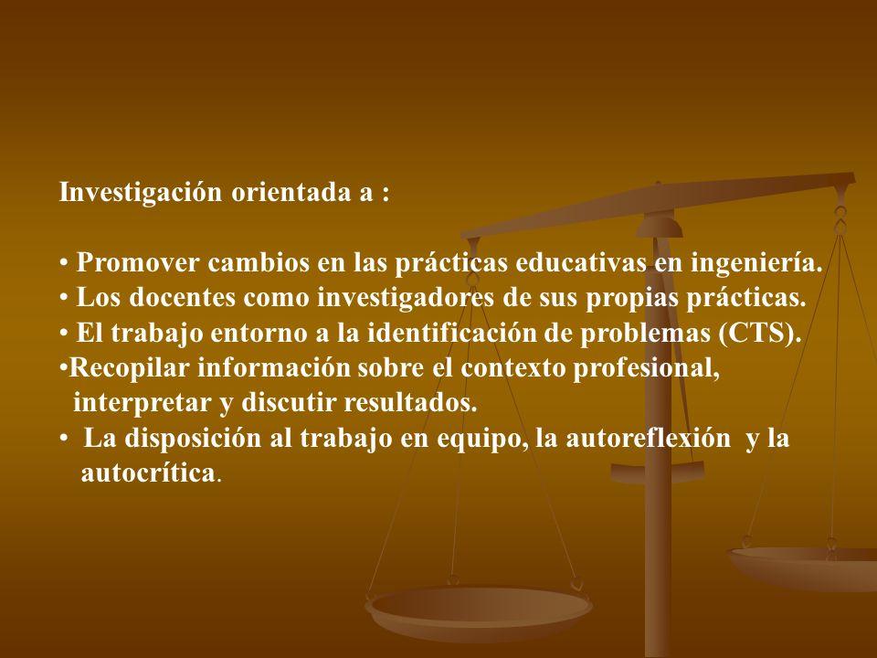 Investigación orientada a : Promover cambios en las prácticas educativas en ingeniería.