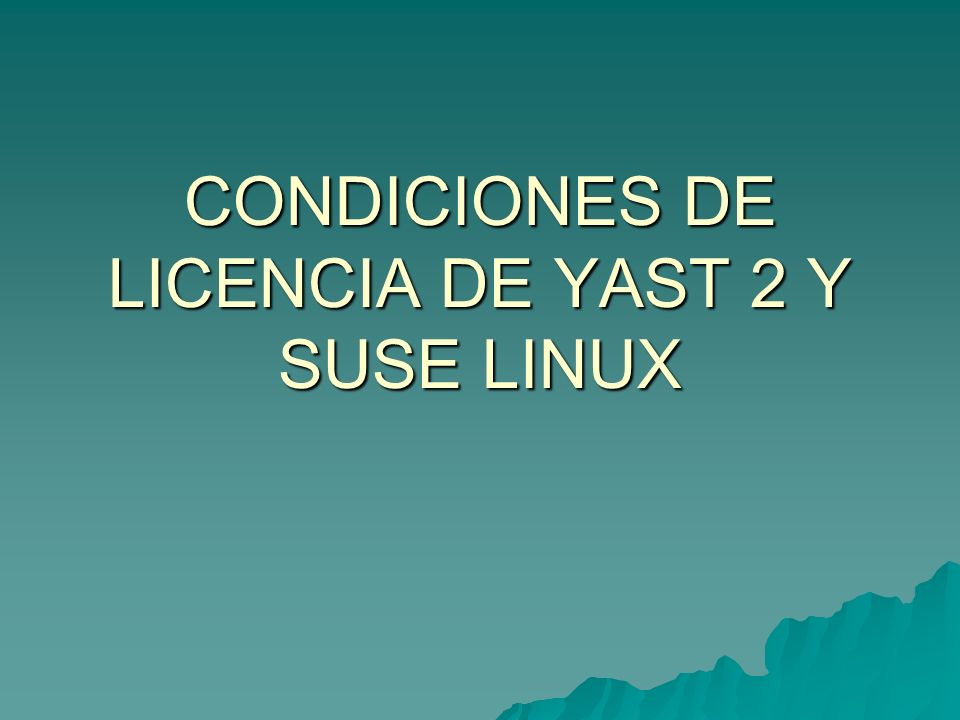 CONDICIONES DE LICENCIA DE YAST 2 Y SUSE LINUX