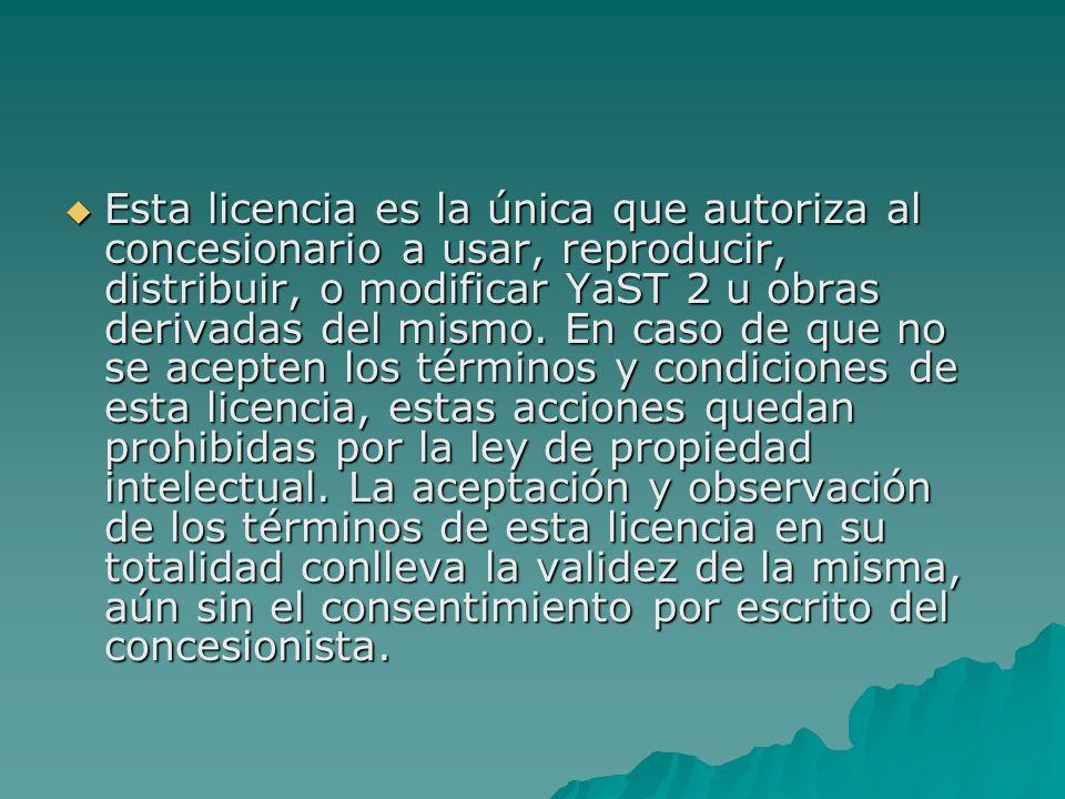 Esta licencia es la única que autoriza al concesionario a usar, reproducir, distribuir, o modificar YaST 2 u obras derivadas del mismo.