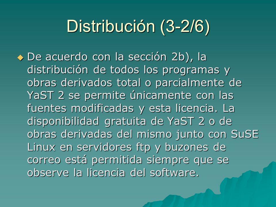 Distribución (3-2/6) De acuerdo con la sección 2b), la distribución de todos los programas y obras derivados total o parcialmente de YaST 2 se permite únicamente con las fuentes modificadas y esta licencia.