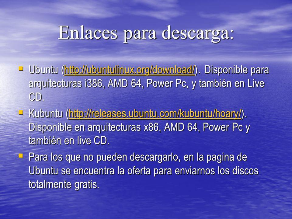 Enlaces para descarga: Ubuntu (http://ubuntulinux.org/download/). Disponible para arquitecturas i386, AMD 64, Power Pc, y también en Live CD. Ubuntu (