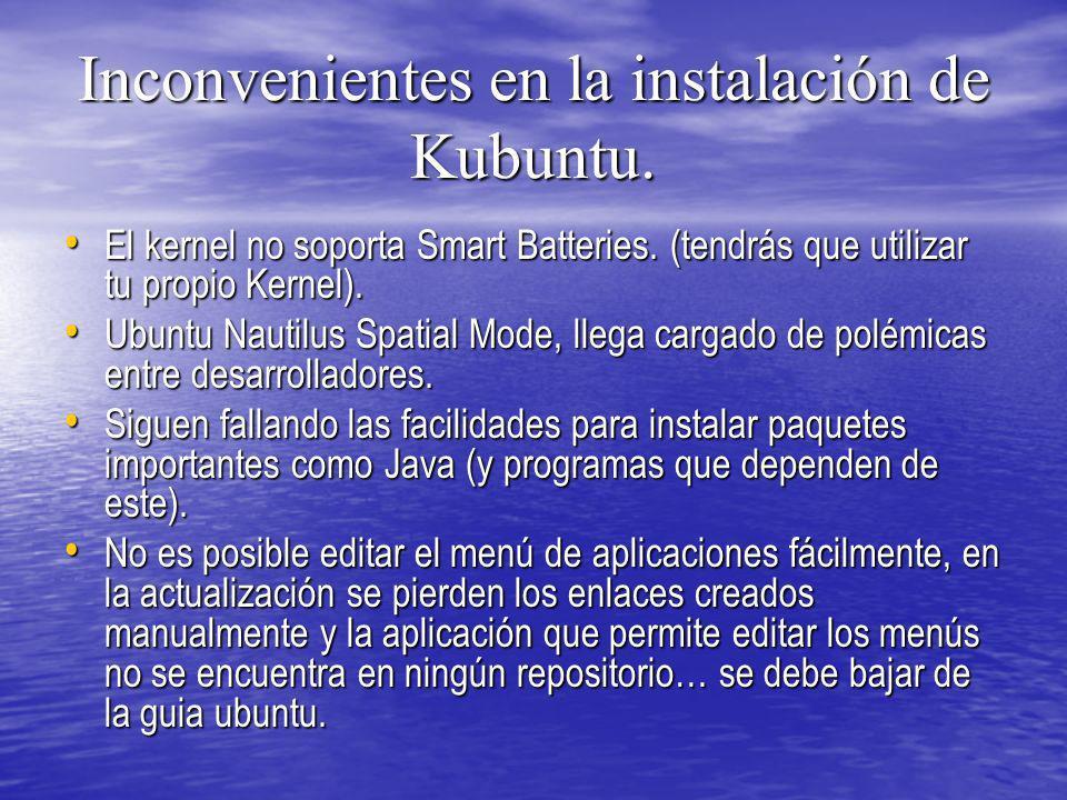 Inconvenientes en la instalación de Kubuntu. El kernel no soporta Smart Batteries. (tendrás que utilizar tu propio Kernel). El kernel no soporta Smart