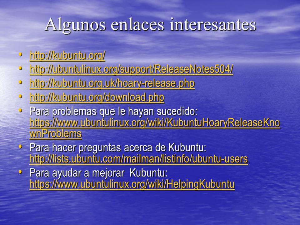 Algunos enlaces interesantes http://kubuntu.org/ http://kubuntu.org/ http://kubuntu.org/ http://ubuntulinux.org/support/ReleaseNotes504/ http://ubuntu