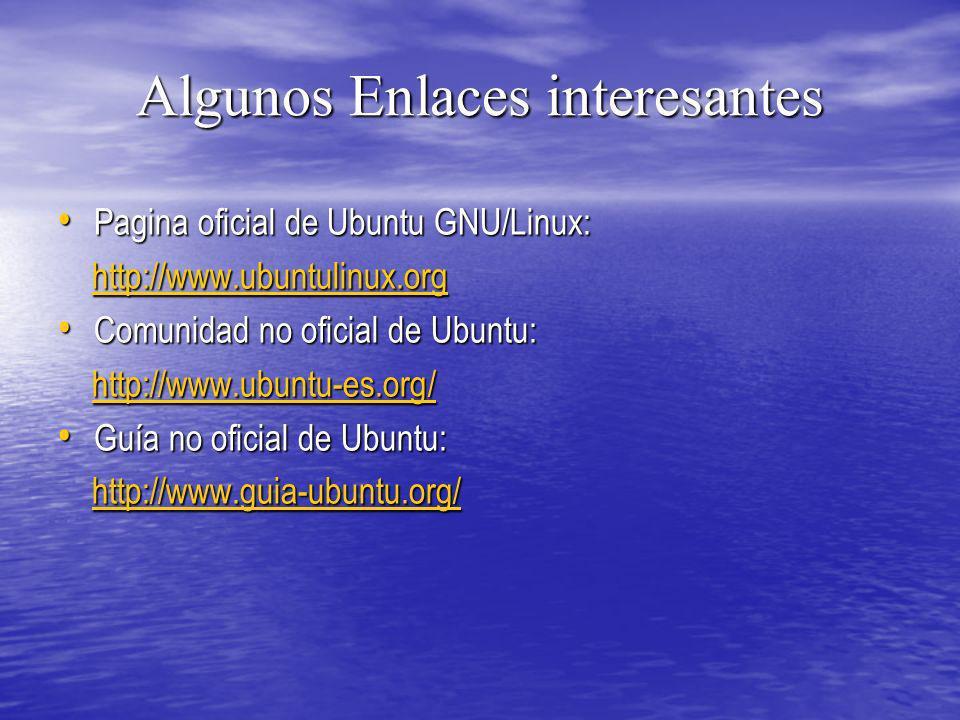Algunos Enlaces interesantes Pagina oficial de Ubuntu GNU/Linux: Pagina oficial de Ubuntu GNU/Linux: http://www.ubuntulinux.org http://www.ubuntulinux