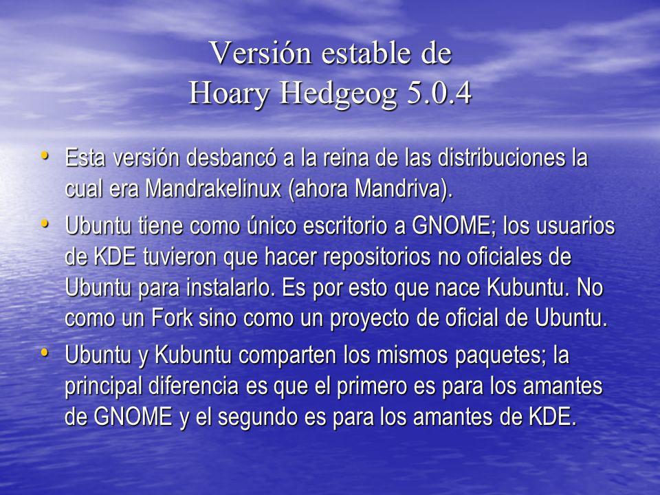 Versión estable de Hoary Hedgeog 5.0.4 Esta versión desbancó a la reina de las distribuciones la cual era Mandrakelinux (ahora Mandriva). Esta versión