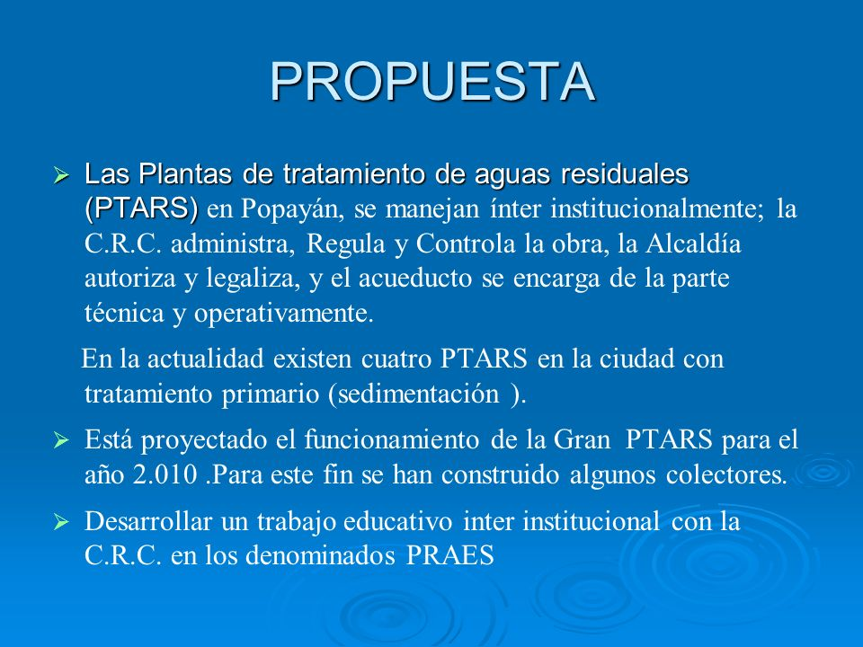 PROPUESTA Las Plantas de tratamiento de aguas residuales (PTARS) Las Plantas de tratamiento de aguas residuales (PTARS) en Popayán, se manejan ínter i