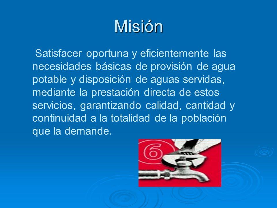 Misión Satisfacer oportuna y eficientemente las necesidades básicas de provisión de agua potable y disposición de aguas servidas, mediante la prestaci