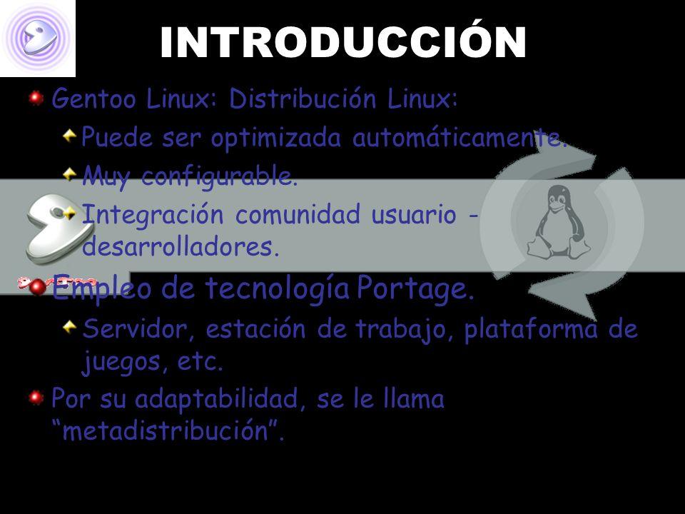 INTRODUCCIÓN Gentoo Linux: Distribución Linux: Puede ser optimizada automáticamente. Muy configurable. Integración comunidad usuario - desarrolladores
