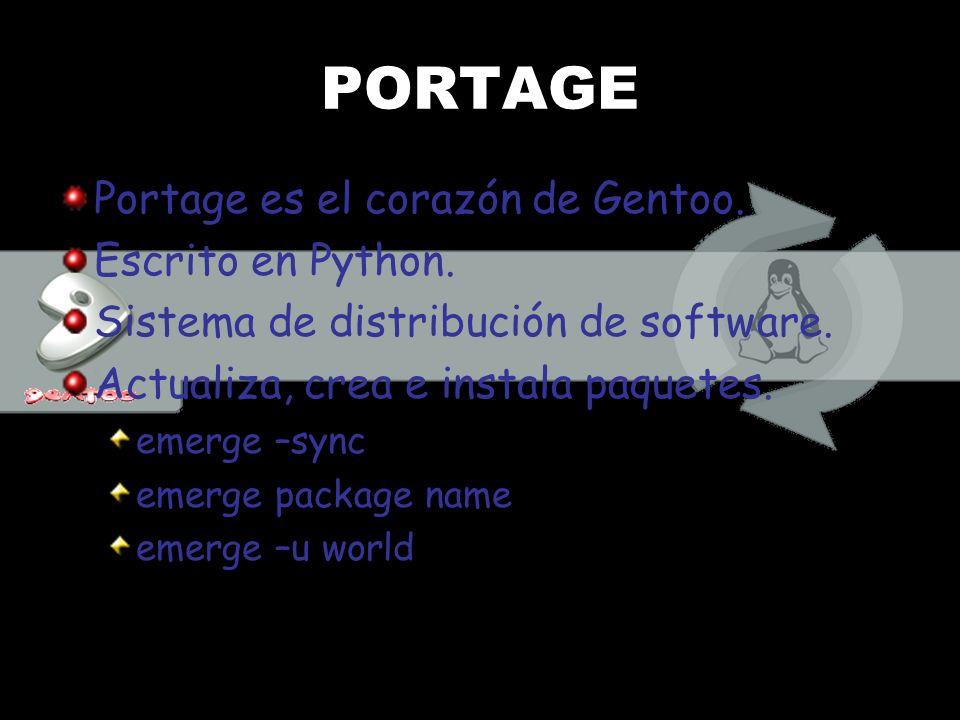 PORTAGE Portage es el corazón de Gentoo. Escrito en Python. Sistema de distribución de software. Actualiza, crea e instala paquetes. emerge –sync emer