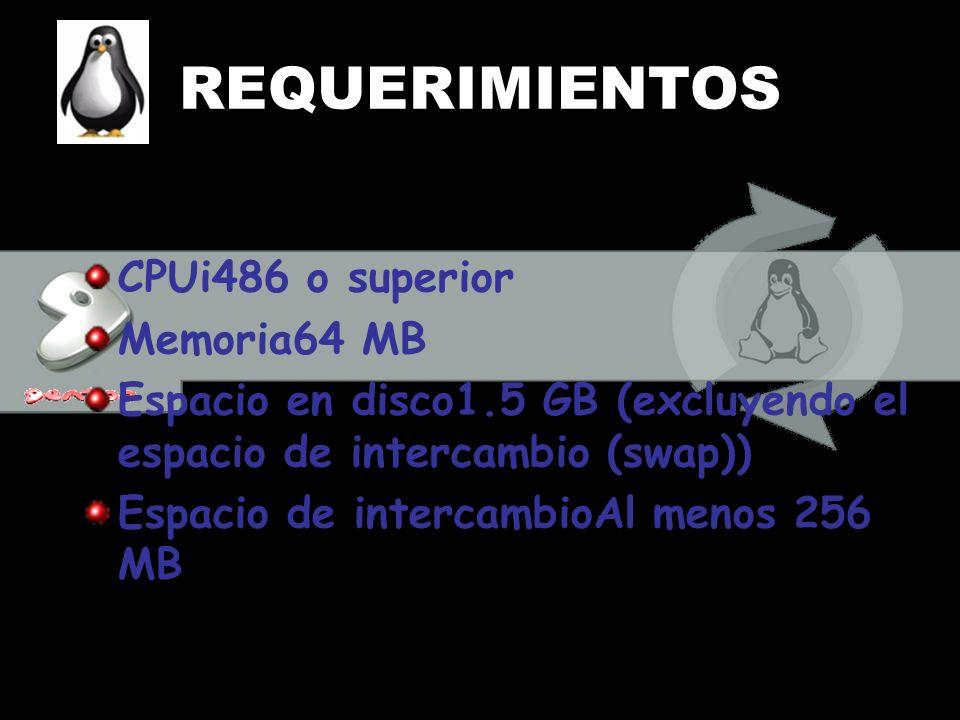 REQUERIMIENTOS CPUi486 o superior Memoria64 MB Espacio en disco1.5 GB (excluyendo el espacio de intercambio (swap)) Espacio de intercambioAl menos 256
