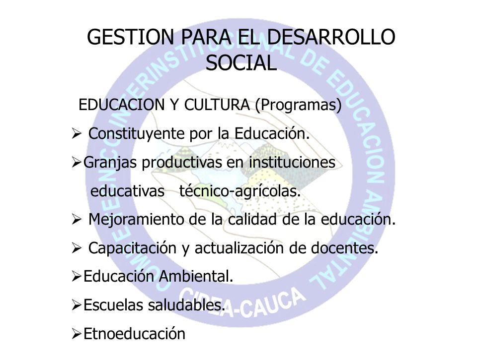 GESTION PARA EL DESARROLLO SOCIAL EDUCACION Y CULTURA (Programas) Constituyente por la Educación. Granjas productivas en instituciones educativas técn