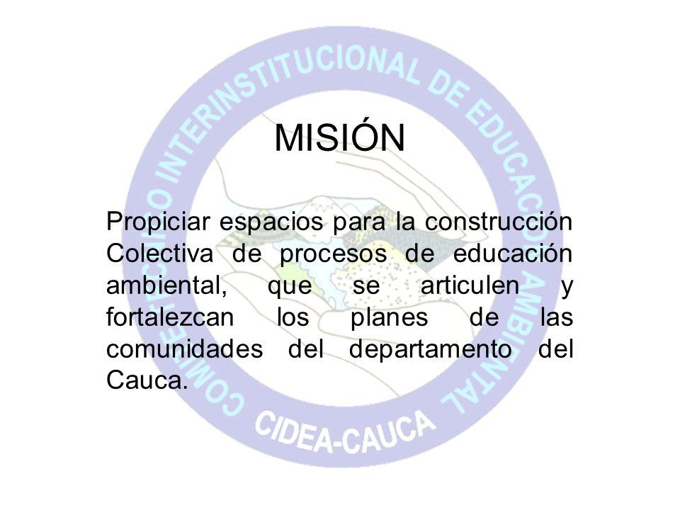 MISIÓN Propiciar espacios para la construcción Colectiva de procesos de educación ambiental, que se articulen y fortalezcan los planes de las comunida