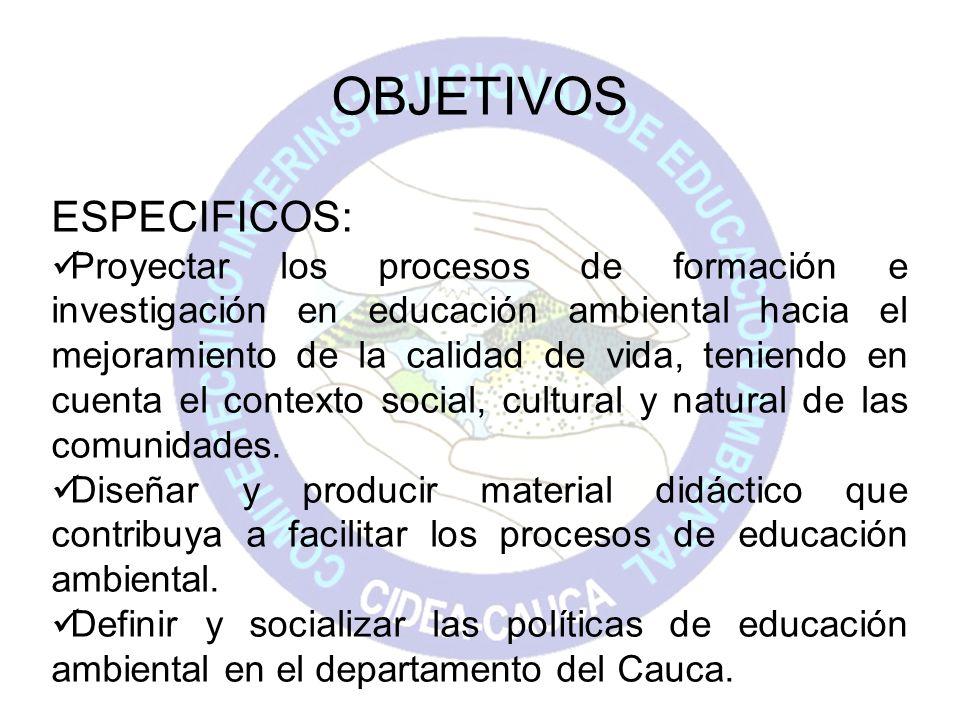 OBJETIVOS ESPECIFICOS: Proyectar los procesos de formación e investigación en educación ambiental hacia el mejoramiento de la calidad de vida, teniend