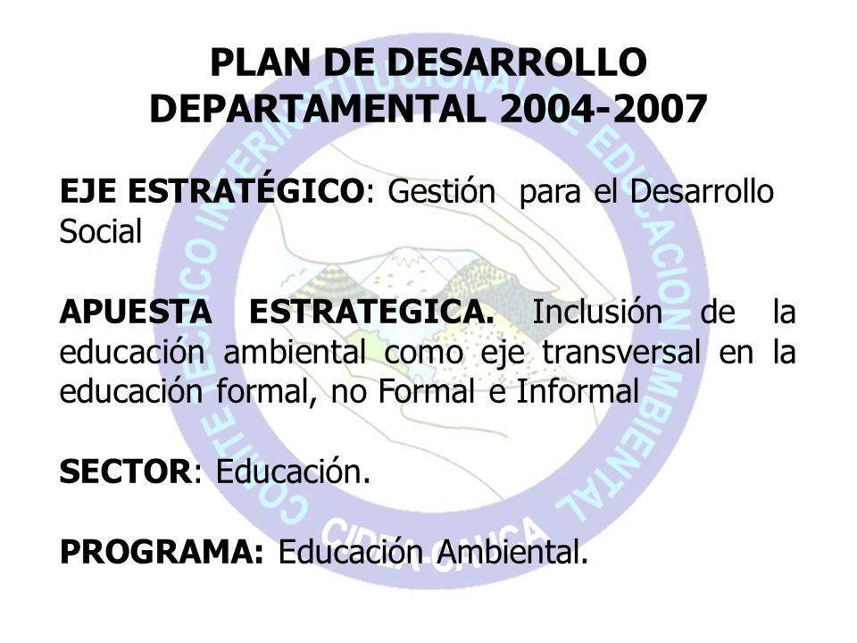 PLAN DE DESARROLLO DEPARTAMENTAL 2004-2007 EJE ESTRATÉGICO: Gestión para el Desarrollo Social APUESTA ESTRATEGICA. Inclusión de la educación ambiental