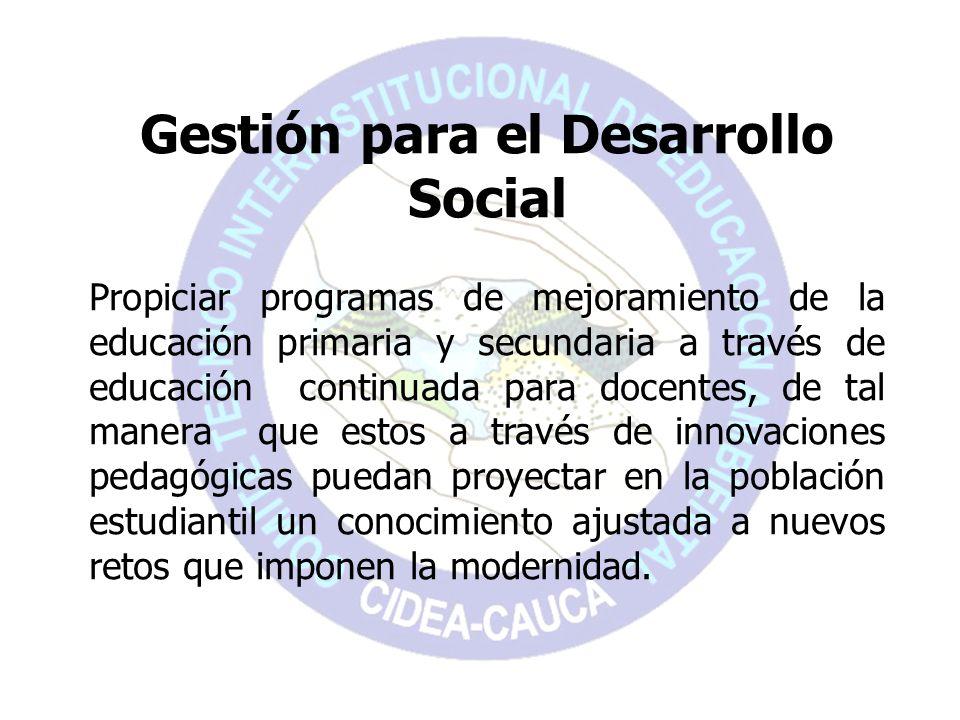 Gestión para el Desarrollo Social Propiciar programas de mejoramiento de la educación primaria y secundaria a través de educación continuada para doce