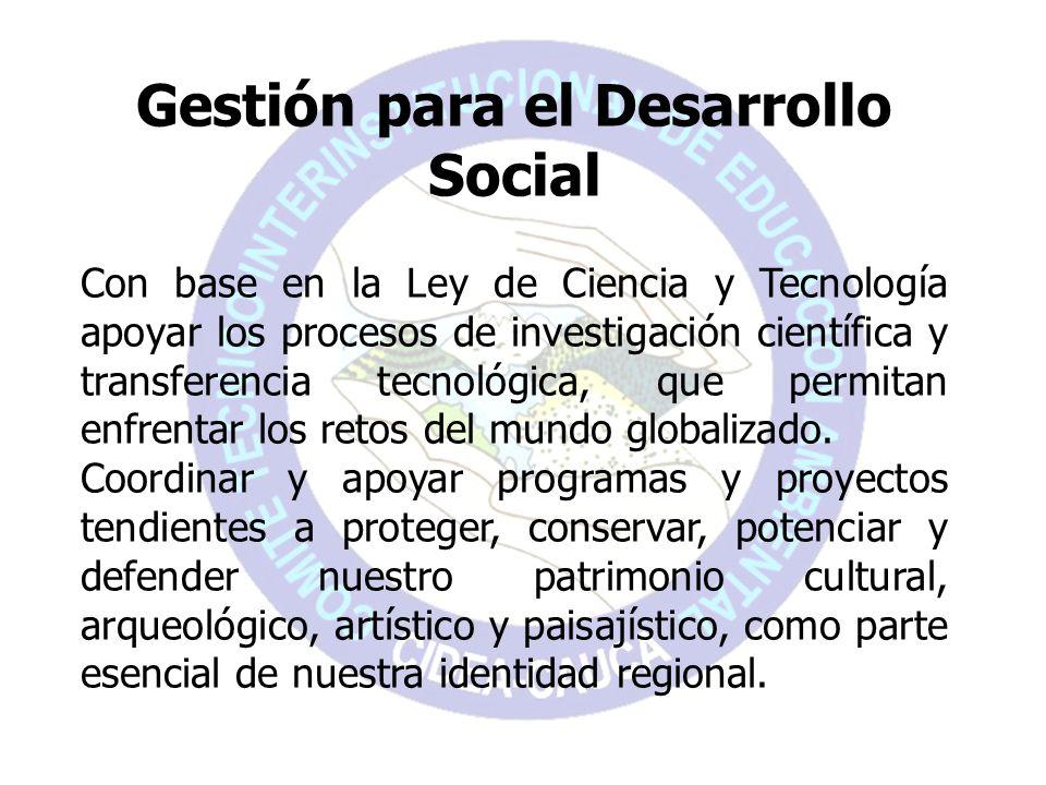 Gestión para el Desarrollo Social Con base en la Ley de Ciencia y Tecnología apoyar los procesos de investigación científica y transferencia tecnológi