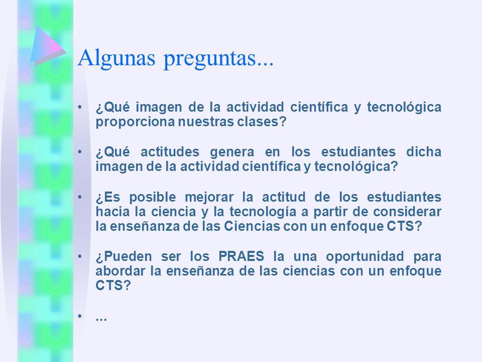 Algunas preguntas... ¿Qué imagen de la actividad científica y tecnológica proporciona nuestras clases? ¿Qué actitudes genera en los estudiantes dicha
