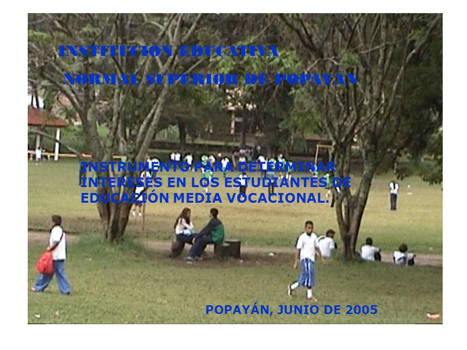 INSTITUCIÓN EDUCATIVA NORMAL SUPERIOR DE POPAYÁN INSTRUMENTO PARA DETERMINAR INTERESES EN LOS ESTUDIANTES DE EDUCACIÓN MEDIA VOCACIONAL. POPAYÁN, JUNI