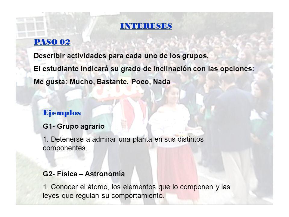 INTERESES PASO 02 Describir actividades para cada uno de los grupos. El estudiante indicará su grado de inclinación con las opciones: Me gusta: Mucho,