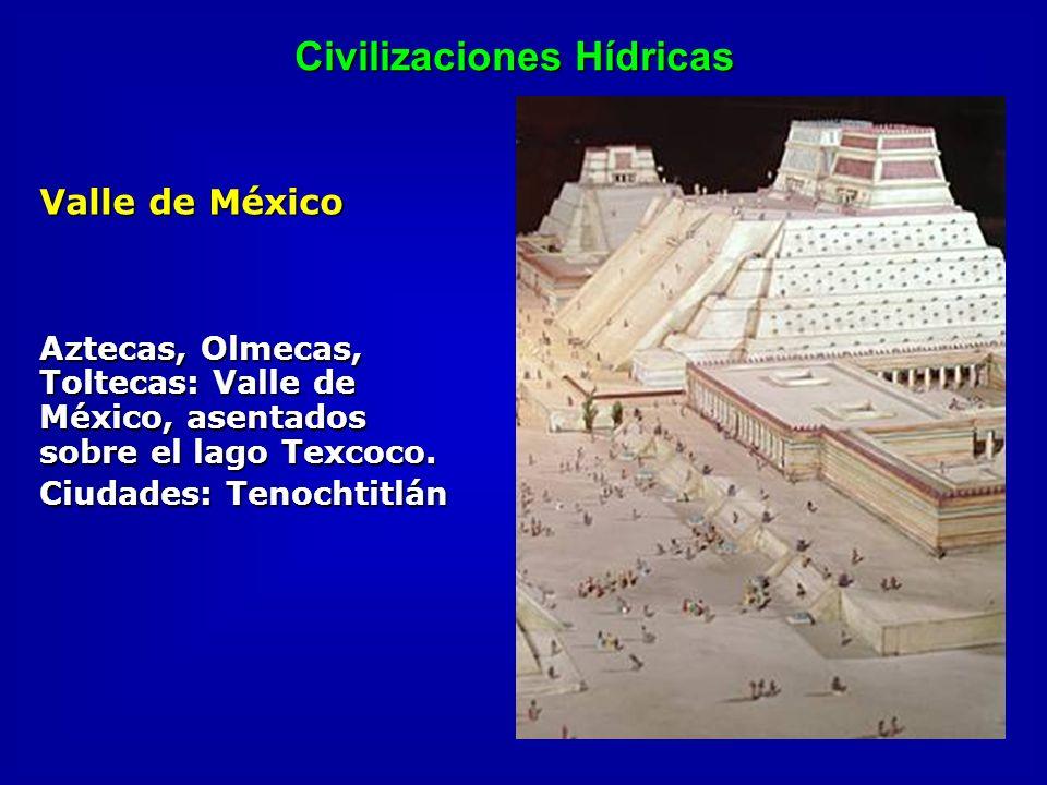 Civilizaciones Hídricas Valle de México Aztecas, Olmecas, Toltecas: Valle de México, asentados sobre el lago Texcoco. Ciudades: Tenochtitlán
