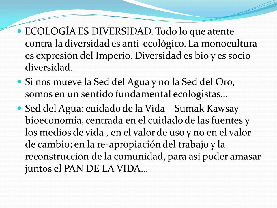 ECOLOGÍA ES DIVERSIDAD. Todo lo que atente contra la diversidad es anti-ecológico. La monocultura es expresión del Imperio. Diversidad es bio y es soc