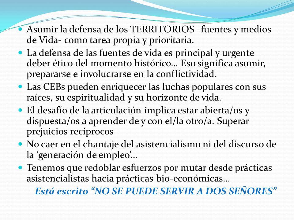 Asumir la defensa de los TERRITORIOS –fuentes y medios de Vida- como tarea propia y prioritaria. La defensa de las fuentes de vida es principal y urge
