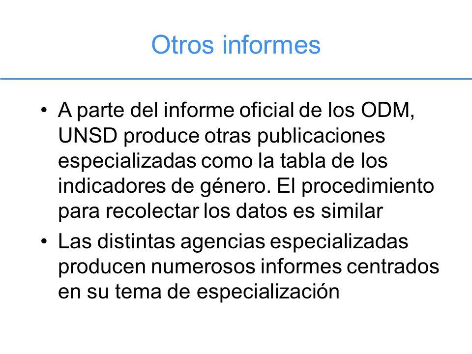 Otros informes A parte del informe oficial de los ODM, UNSD produce otras publicaciones especializadas como la tabla de los indicadores de género. El