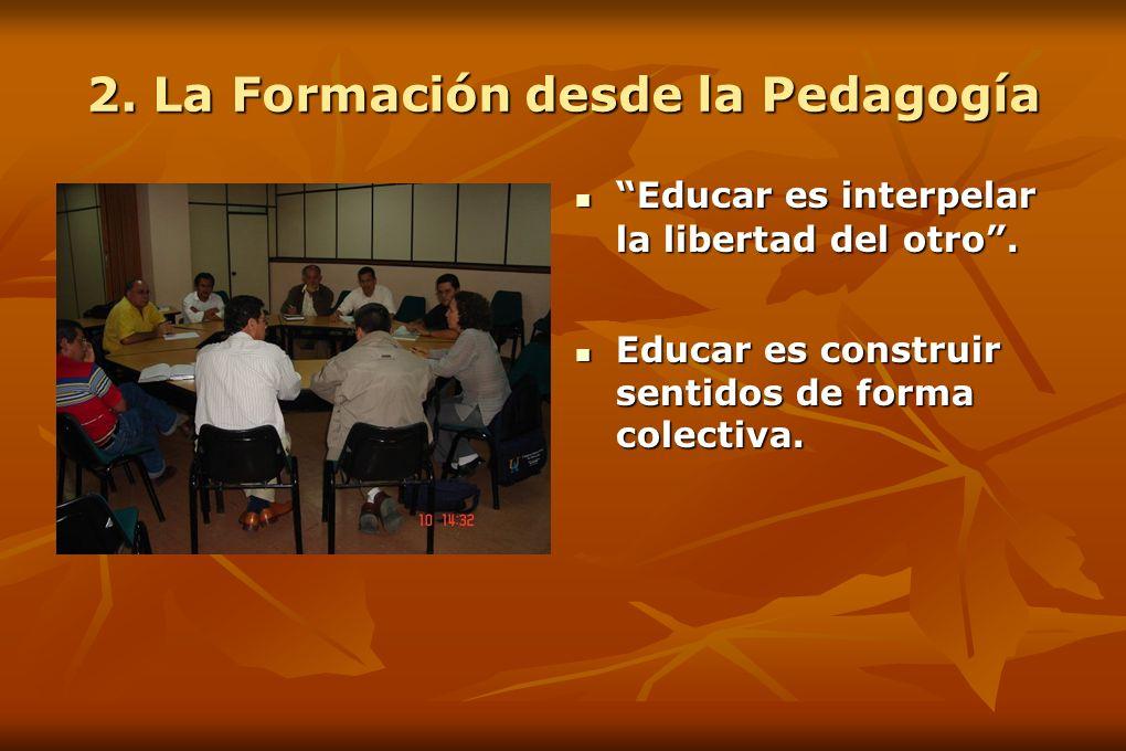 2. La Formación desde la Pedagogía Educar es interpelar la libertad del otro.