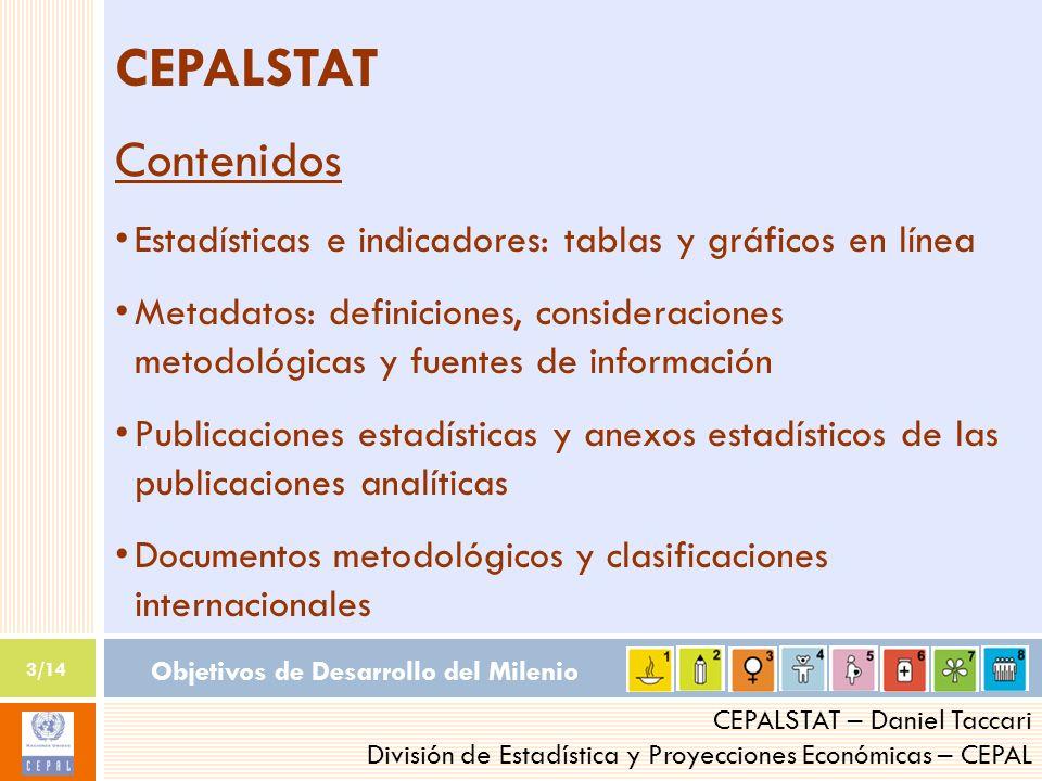 Objetivos de Desarrollo del Milenio 3/14 CEPALSTAT – Daniel Taccari División de Estadística y Proyecciones Económicas – CEPAL CEPALSTAT Contenidos Est
