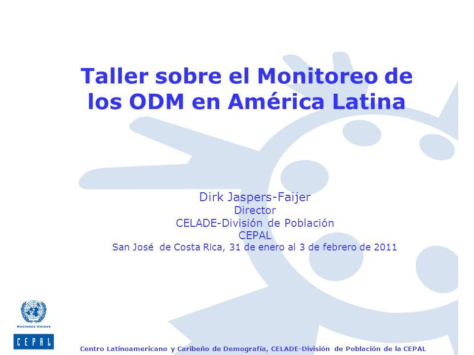Centro Latinoamericano y Caribeño de Demografía, CELADE-División de Población de la CEPAL Taller sobre el Monitoreo de los ODM en América Latina Dirk