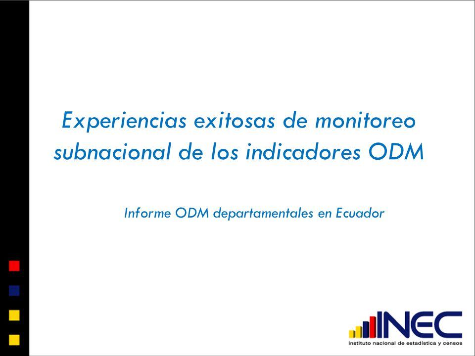 Experiencias exitosas de monitoreo subnacional de los indicadores ODM Informe ODM departamentales en Ecuador